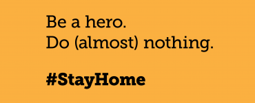 Be a hero. Do (almost) nothing. #StayHome
